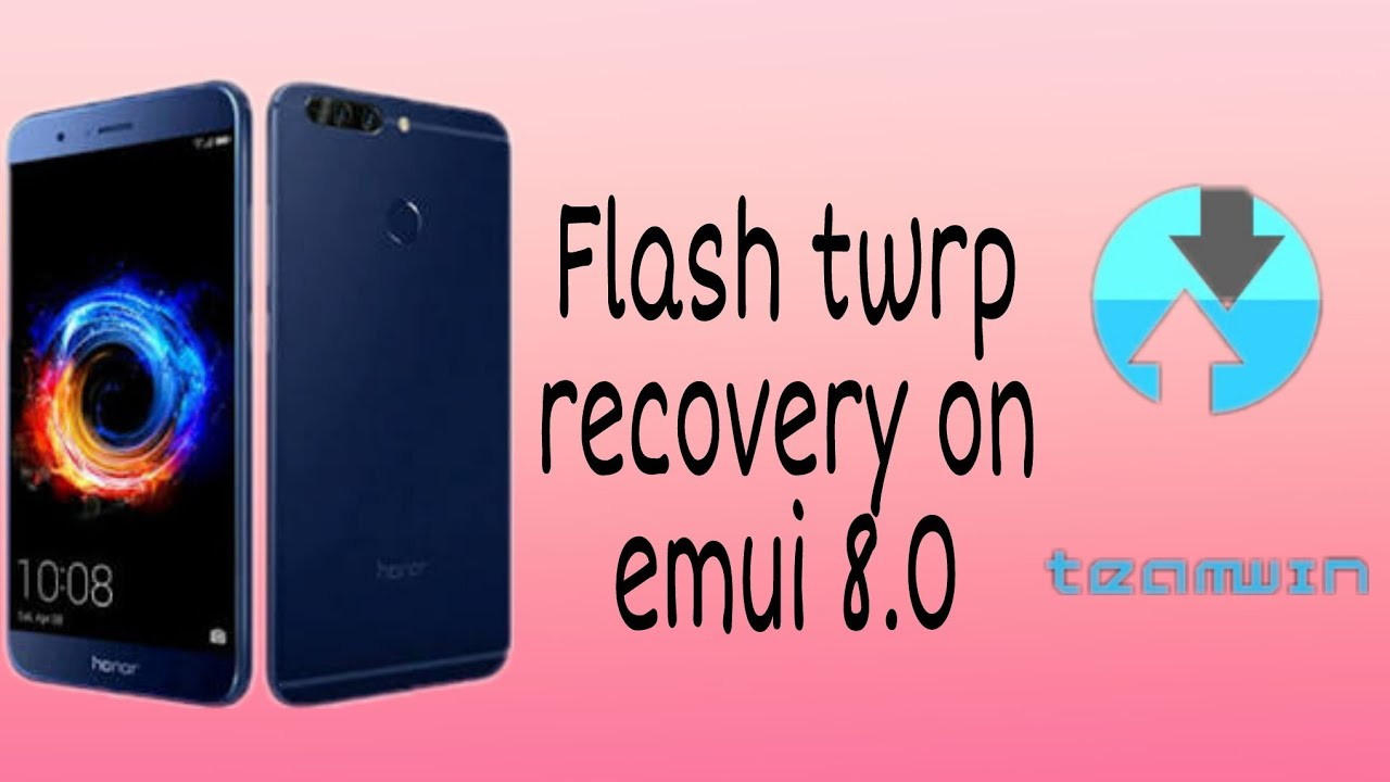 How to flash twrp recovery on honor devices with emui 8 0