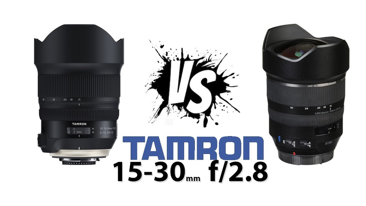 New vs Old: Tamron 15 - 30 2 8 Ultra Wide Angle Lens
