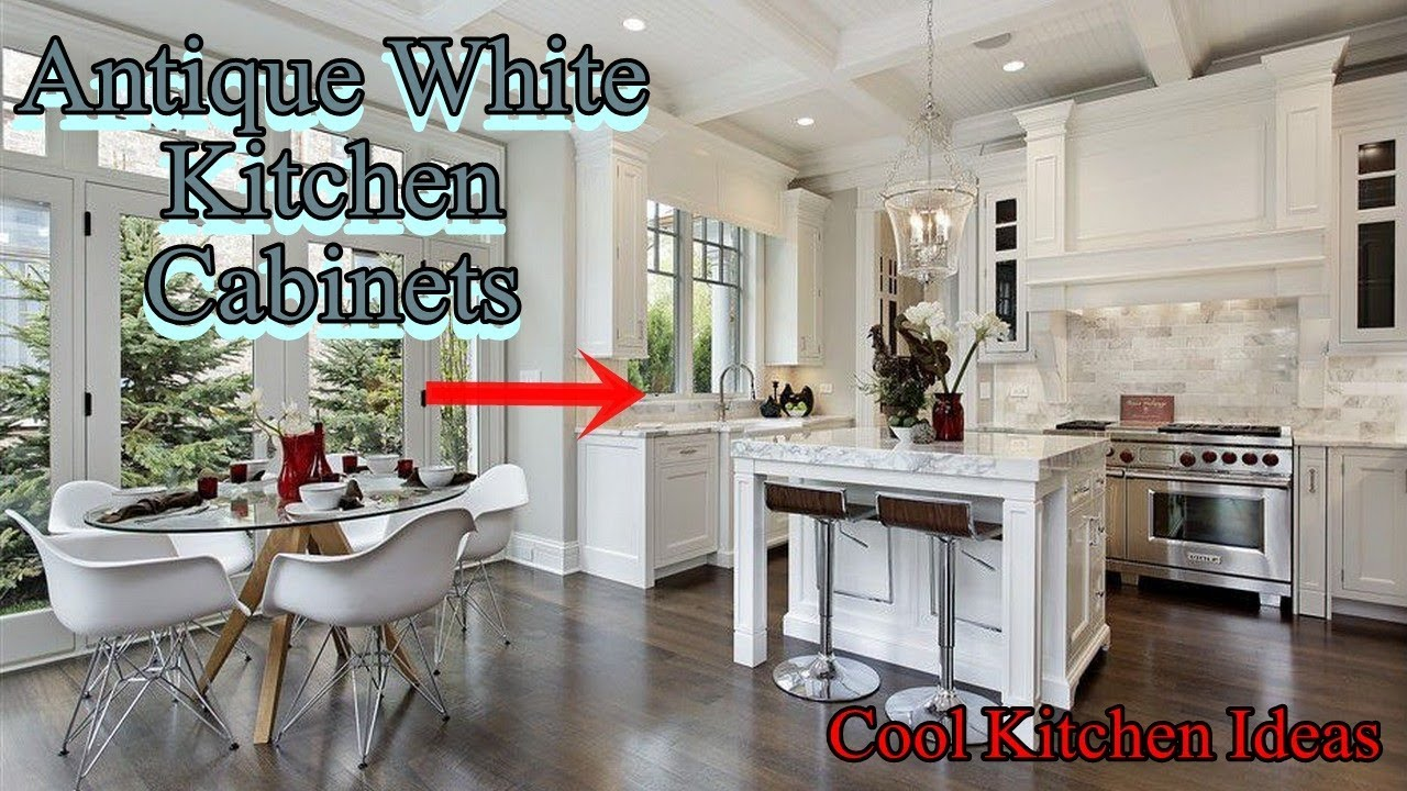 Antique White Kitchen Cabinets For A Timeless Kitchen