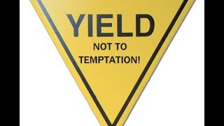 Yield Not To Temptation  (Genesis 3:4-6)
