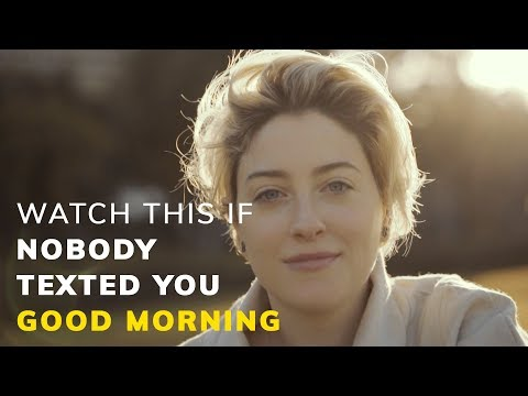 Watch This If Nobody Texted You Good Morning