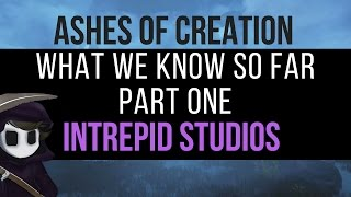 Ashes of Creation - What we know so far - Part 1 : Intrepid Studios