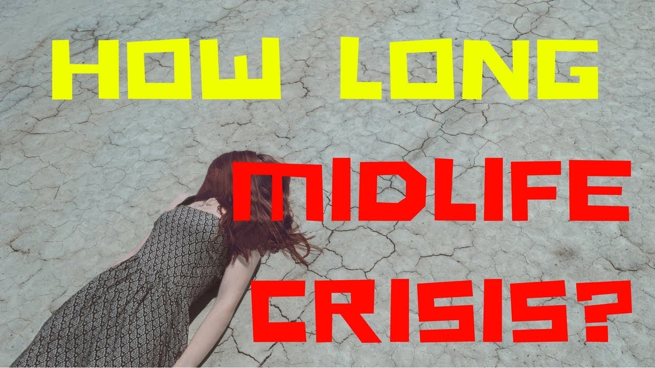✔HOW LONG DOES A MIDLIFE CRISIS LAST?-going through a midlife crisis  journey-midlife crisis channel