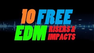 10 FREE EDM Risers & Impacts + DOWNLOAD!