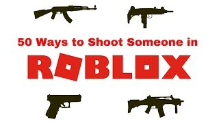 50 Ways to Shoot Someone in ROBLOX