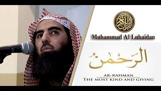 surat ar rahman the beneficent amazing recitation by muhammad al luhaidan سورة الرحمن كاملة
