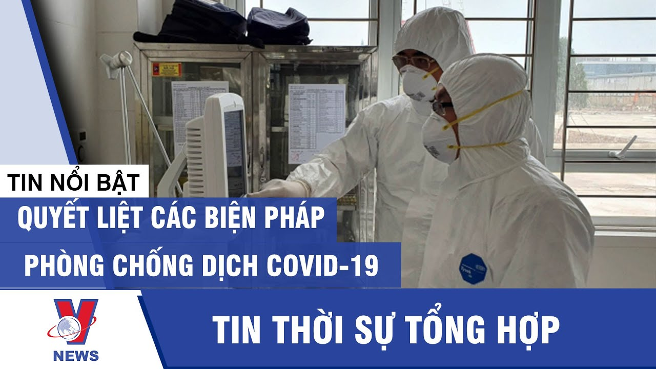 Quyết liệt các biện pháp phòng chống dịch Covid-19 – VNEWS
