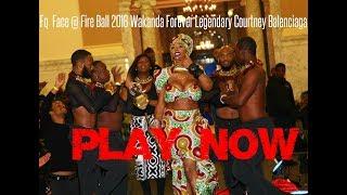 Fq Face @ Fire Ball 2018 Wakanda Forever Legendary Courtney Balenci...