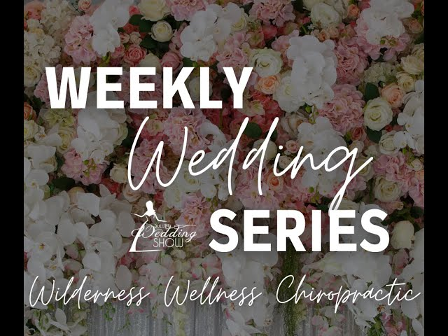 Weekly Wedding Series with Wilderness Wellness Chiropractic