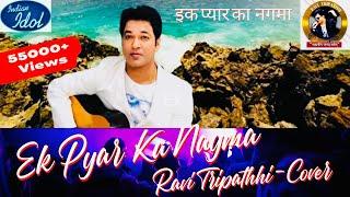 EK PYAR KA NAGMA HAI | Un-Plugged | Ravi Tripathi Official | Video