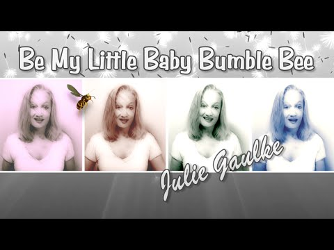 Be My Little Baby Bumblebee (Osmond Brothers) by Julie Gaulke
