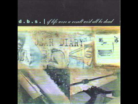 d.b.s. - If Life Were A Result, We'd All Be Dead (Full)