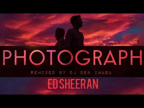 Ed Sheeran - Photograph (DJ Den Imasa Remix)