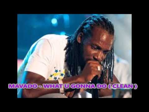 Mavado - What u Gonna Do ( Clean )