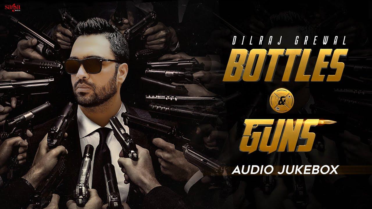 Bottles & Guns - Dilraj Grewal   New Album Song 2021   New Punjabi Song 2021   Audio Jukebox