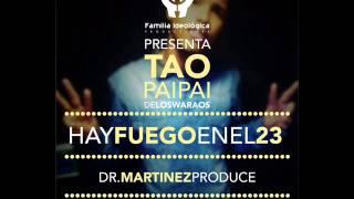 Tao Pai Pai - Hay fuego en el 23 Prod.by Dr Martinez