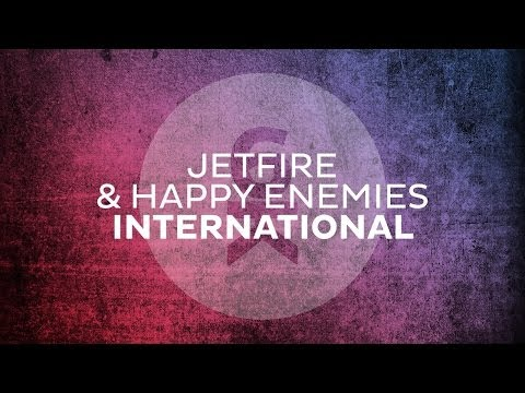 JETFIRE & Happy Enemies - International (Original Mix)