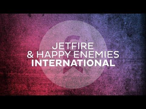JETFIRE & Happy Enemies - International (Original Mix)