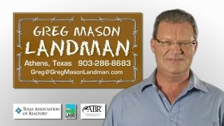 Realtor and Broker Greg Mason, Landman, Athens, Texas Video