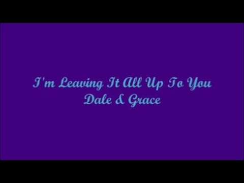 I'm Leaving It All Up To You - Dale & Grace (Lyrics)