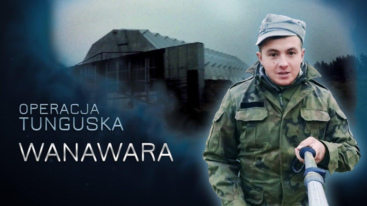 Operacja Tunguska – Wanawara (odc.13)