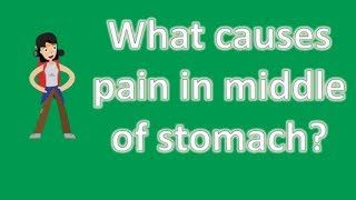 What causes pain in middle of stomach Better Health Channel