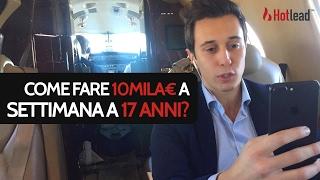 Come fare 10mila euro a settimana a 17 anni?