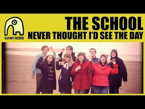 THE SCHOOL - Never Thought I'd See the Day [Official]