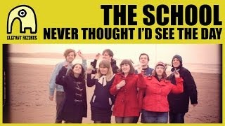 THE SCHOOL - Never Thought I