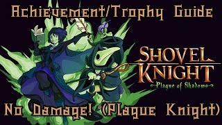 Shovel Knight - No Damage! (Plague Knight) Achievement/Trophy Requirement Guide