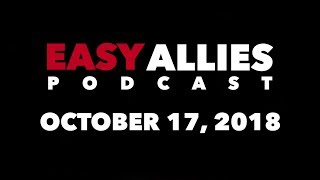 Easy Allies Podcast #134 - 10/17/18