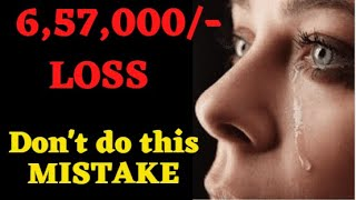 6,57,000/- Loss | Don't do these MISTAKES | Stock Market for Beginners