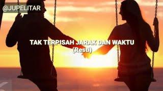 TAK TERPISAH JARAK DAN WAKTU Lirik (resti DMD)