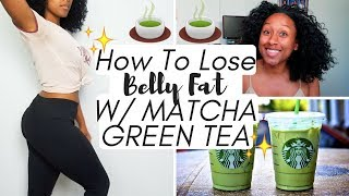 How To Lose Belly Fat With Matcha Green Tea