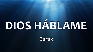 DIOS HÁBLAME - Barak (Letras)