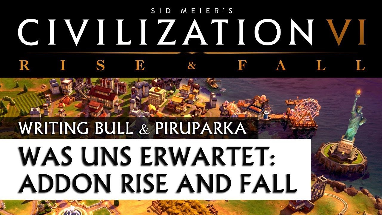 Was uns erwartet: Civilization VI | AddOn Rise and Fall [deutsch]