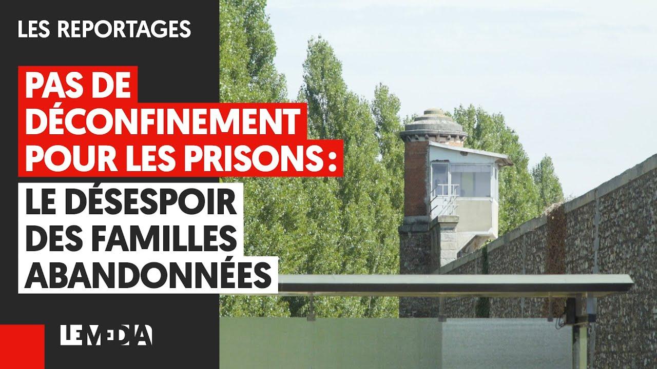 PAS DE DÉCONFINEMENT POUR LES PRISONS : DÉSESPOIR DES FAMILLES ABANDONNÉES