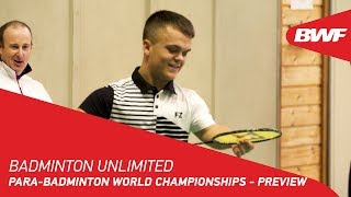 Badminton Unlimited 2019 | TOTAL BWF Para-Badminton World Championships - Preview | BWF 2019