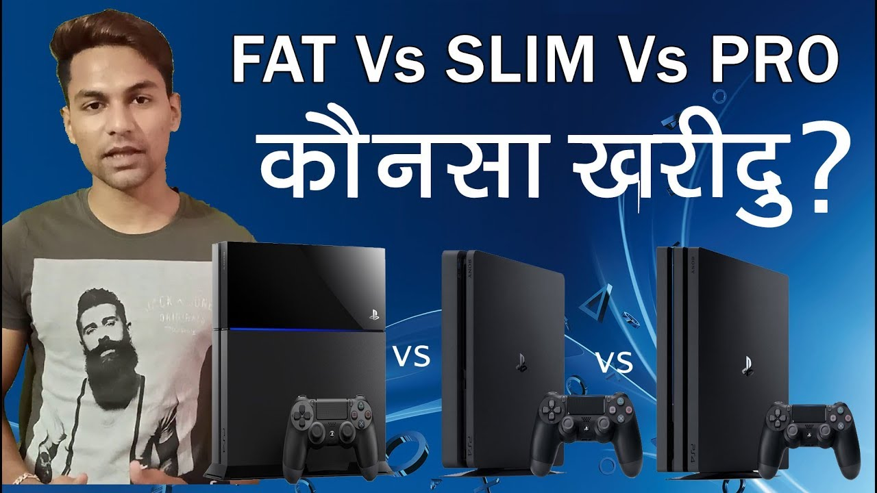 Ps4 Fat Vs Slim Vs Pro Comparison In Hindi Which Is Best Youtube