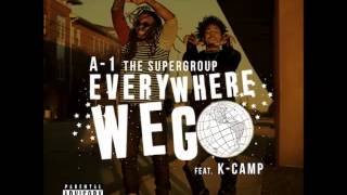 A1 The Super Group Featuring K Camp -- Everywhere We Go Remix