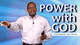 Power with God! [Overcoming Our Fears Part #25]