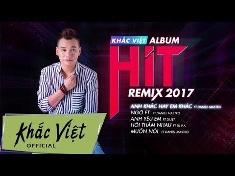 Album Hit Remix 2017 - Khắc Việt