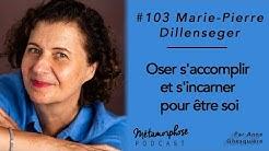 #103 - Marie-Pierre Dillenseseger : Oser s'accomplir et s'incarner pour être soi avec la pensée c...