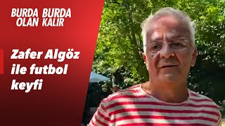 Zafer Algöz ile futbol keyfi