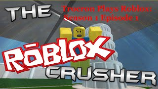 "Trocron Plays Roblox Episode 2: The Crusher! ""AHHHHHH!"""