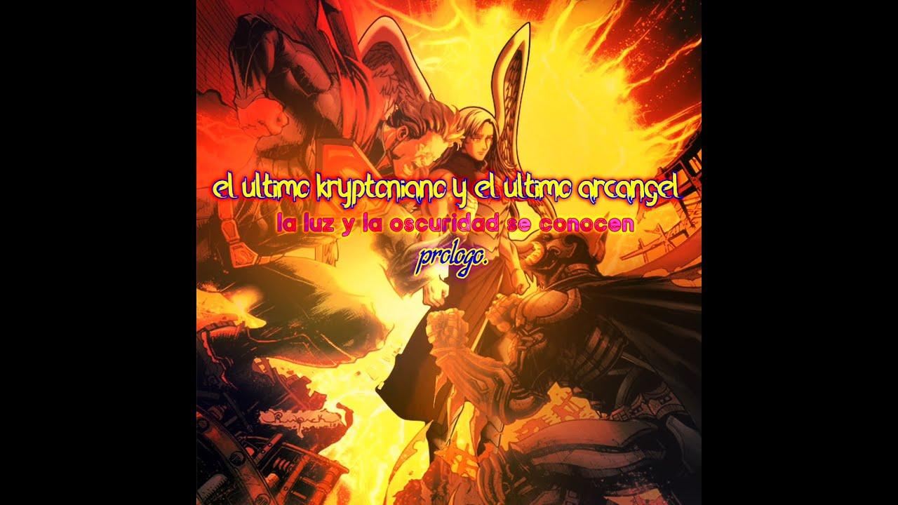 el ultimo kryptoniano y el ultimo arcangel: la luz y la oscuridad se conocen. prologo.