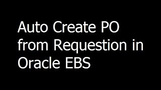 18 - Auto Create PO from Requestion in Oracle EBS - Oracle EBS Training