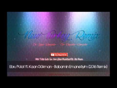 Ebru Polat ft. Kaan Gökman - Babamın Emanetiyim (Remix 2016)