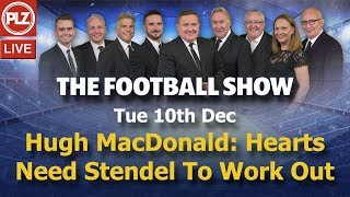 Hugh MacDonald: Hearts Need Stendel To Work Out - The Football Show - Tue 10th Dec 2019.