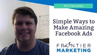 Simple Ways to Make Amazing Facebook Ads - Frontier Marketing
